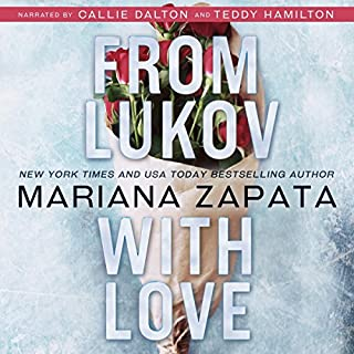 From Lukov with Love                   By:                                                                                                                                 Mariana Zapata                               Narrated by:                                                                                                                                 Callie Dalton,                                                                                        Teddy Hamilton                      Length: 14 hrs and 55 mins     42 ratings     Overall 4.8