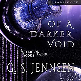 Of a Darker Void     Asterion Noir Series, Book 2              Written by:                                                                                                                                 G. S. Jennsen                               Narrated by:                                                                                                                                 Pyper Down                      Length: 9 hrs and 8 mins     Not rated yet     Overall 0.0