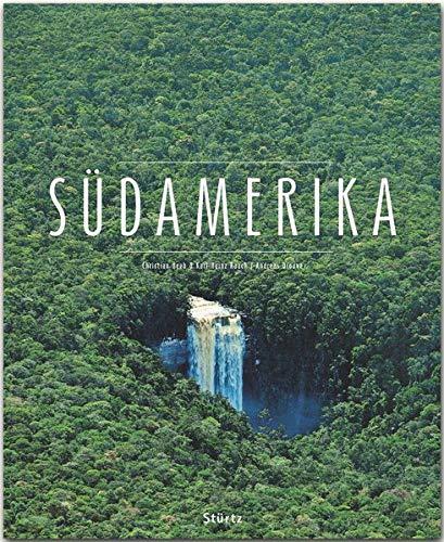 Südamerika: Ein Premium***XL-Bildband in stabilem Schmuckschuber mit 224 Seiten und über 340 Abbildungen - STÜRTZ Verlag