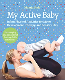 My Active Baby: Infant Physical Activities for Motor Development, Therapy, and Sensory Play