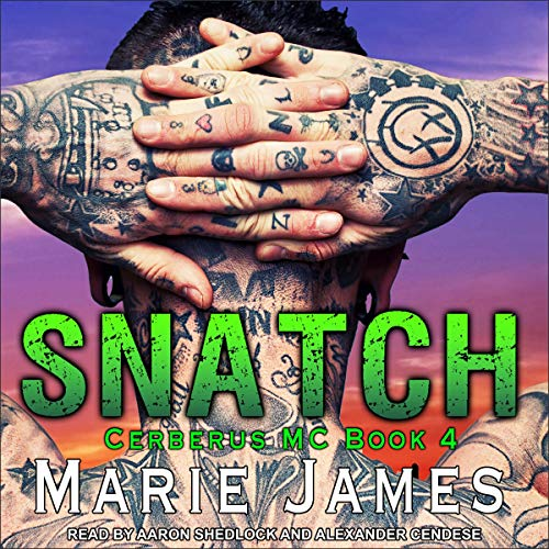Snatch     Cerberus MC, Book 5              By:                                                                                                                                 Marie James                               Narrated by:                                                                                                                                 Alexander Cendese,                                                                                        Aaron Shedlock                      Length: 6 hrs and 55 mins     Not rated yet     Overall 0.0