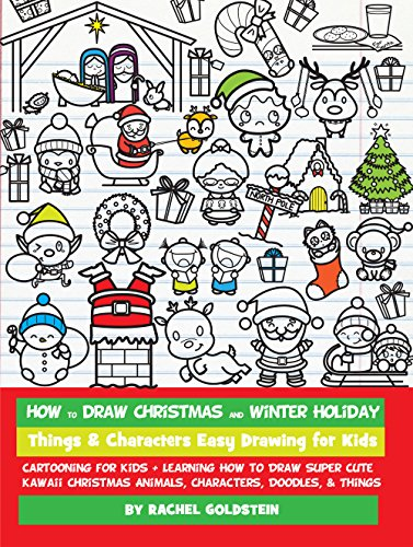 How to Draw Christmas and Winter Holiday Things & Characters Easy Drawing for Kids: Cartooning for Kids + Learning How to Draw Super Cute Kawaii Christmas ... Doodles, & Things (English Edition)