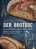 Der Brotdoc: Gesundes Brot aus meinem Ofen. Backen mit naturbelassenem