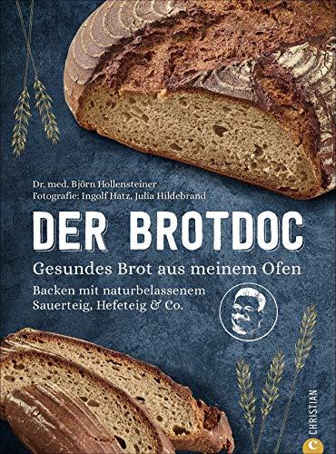 Der Brotdoc. Gesundes Brot backen mit Sauerteig, Hefeteig & Co. Mit Step-by-Step-Anleitungen und 65 Rezepten. Brot backen war noch nie so einfach. ... mit naturbelassenem Sauerteig, Hefeteig & Co.