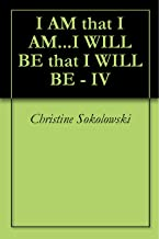 I AM that I AM...I WILL BE that I WILL BE - IV