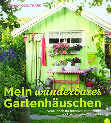 Mein wunderbares Gartenhäuschen
