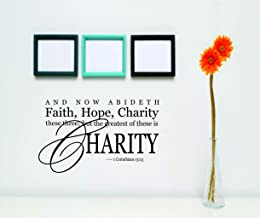 And Now Abideth Faith Hope Charity These Three But The Greatest Of These Is Charity – Kjv Niv 1 Corinthians 13:13 – Life God Christ Picture Art - Peel & Stick Vinyl Wall Decal Sticker Size : 20 Inches X 30 Inches - 22 Colors Available