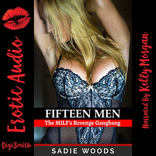 Fifteen Men     The MILF's Revenge Gangbang              By:                                                                                                                                 Sadie Woods                               Narrated by:                                                                                                                                 Kelly Morgan                      Length: 23 mins     Not rated yet     Overall 0.0