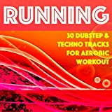 Running - 30 Dubstep & Techno Tracks for Aerobic Workout, Cardio Training, 6 Pack Abs Program & Healthy Slim Body