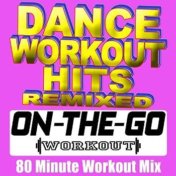 Dance Workout Hits Remixed - 80 Minute Workout Mix