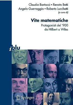 Vite matematiche. Protagonisti del 900 da Hilbert a Wiles
