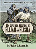 Lives and Ministries of Elijah and Elisha: Demonstrating the Wonderful Power of the Word of God