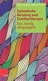 Systemische Beratung und Familientherapie - kurz, bündig, alltagstauglich (Systemische Beratung Und Familientherapie - Kurz, Bundig, Al)