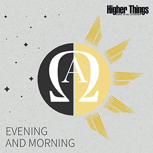 Higher Things - Evening and Morning 2019
