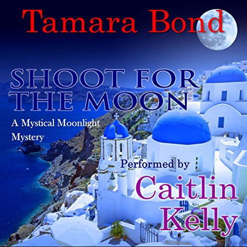 Shoot for the Moon     Mystical Moonlight Mysteries, Book 2              By:                                                                                                                                 Tamara Bond                               Narrated by:                                                                                                                                 Caitlin Kelly                      Length: 7 hrs and 32 mins     Not rated yet     Overall 0.0