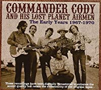 Early Years: 1967-1970 by Commander Cody & His Lost Planet Airmen (2008-01-15)