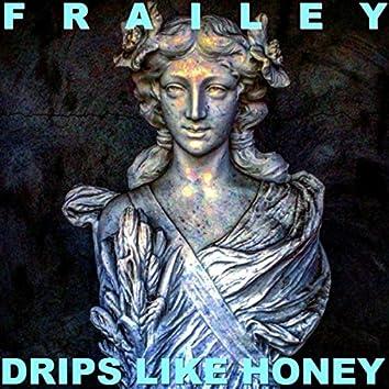 Drips Like Honey