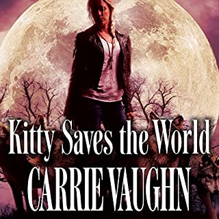Kitty Saves the World     Kitty Norville, Book 14              By:                                                                                                                                 Carrie Vaughn                               Narrated by:                                                                                                                                 Marguerite Gavin                      Length: 8 hrs and 11 mins     437 ratings     Overall 4.6