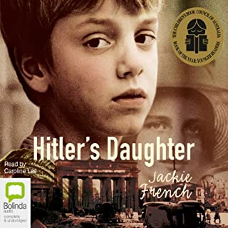 Hitler's Daughter                   By:                                                                                                                                 Jackie French                               Narrated by:                                                                                                                                 Caroline Lee                      Length: 3 hrs and 7 mins     34 ratings     Overall 4.6