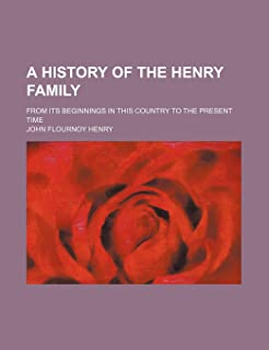 A History of the Henry Family; From Its Beginnings in This Country to the Present Time