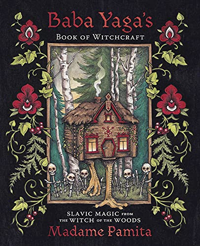 Baba Yaga's Book of Witchcraft: Slavic Magic from the Witch of the Woods