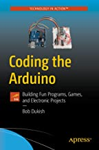 Coding the Arduino: Building Fun Programs, Games, and Electronic Projects (Technology in Action)