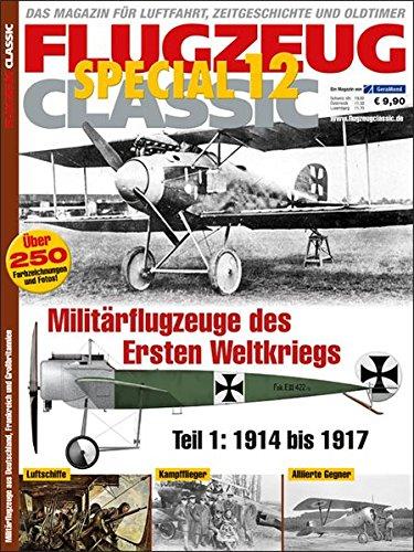 FLUGZEUG CLASSIC Special 12: Militärflugzeuge des Ersten Weltkriegs