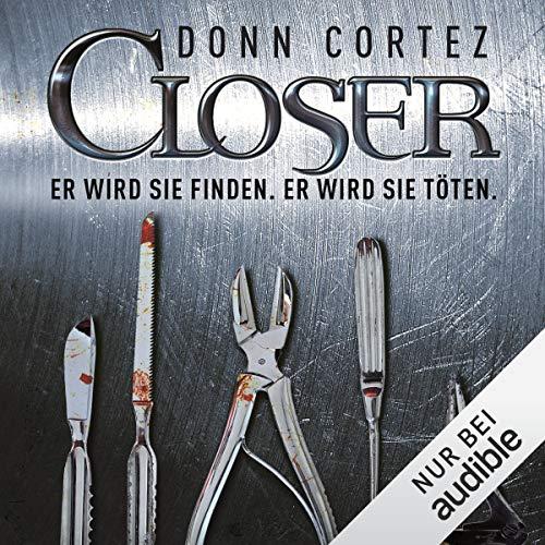 Closer                   Autor:                                                                                                                                 Donn Cortez                               Sprecher:                                                                                                                                 Martin Keßler                      Spieldauer: 8 Std. und 57 Min.     200 Bewertungen     Gesamt 4,0
