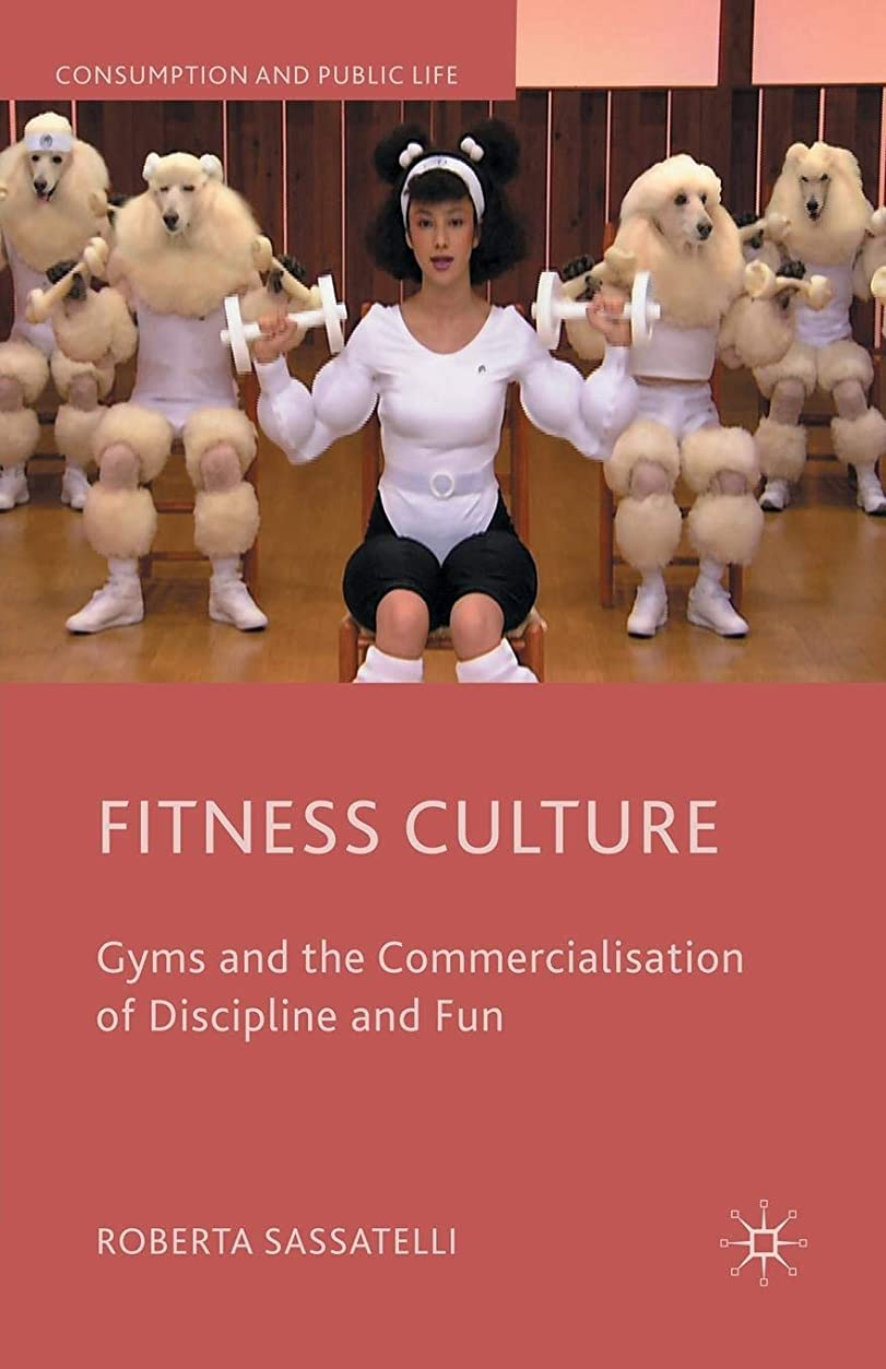 破産トーストベンチFitness Culture: Gyms and the Commercialisation of Discipline and Fun (Consumption and Public Life)