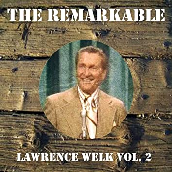 The Remarkable Lawrence Welk Vol 02
