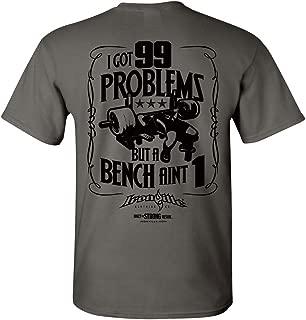 Ironville I Got 99 Problems But A Bench Aint 1 Bench Press T Shirt