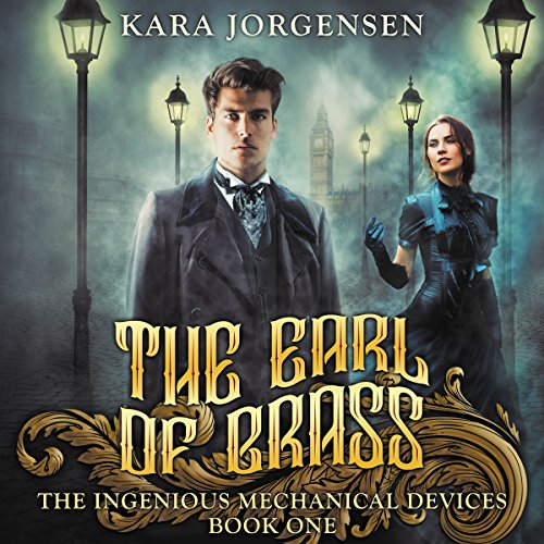 The Earl of Brass: Book One of the Ingenious Mechanical Devices audiobook cover art