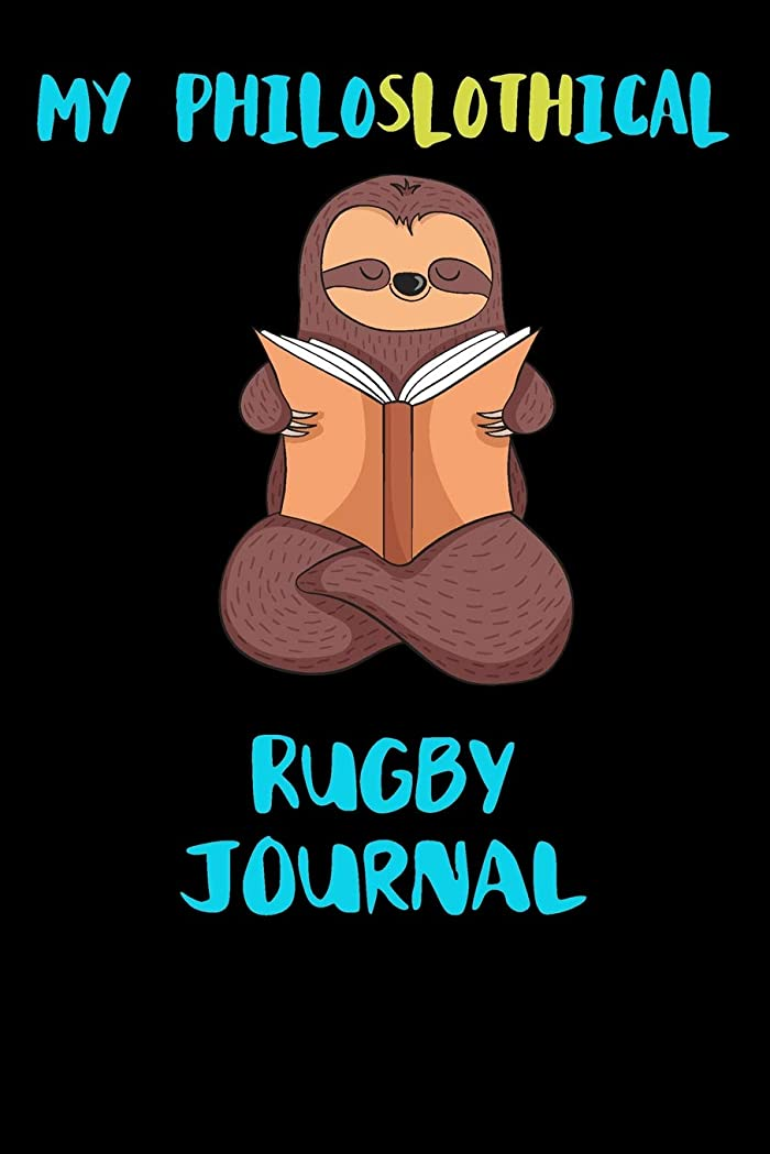模索データム楽なMy Philoslothical Rugby Journal: Blank Lined Notebook Journal Gift Idea For (Lazy) Sloth Spirit Animal Lovers