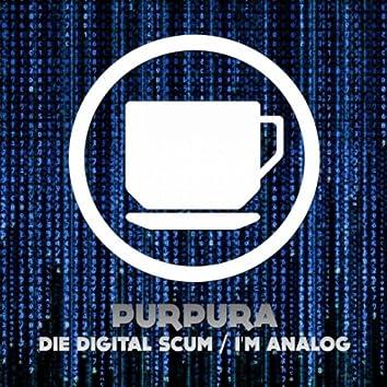 Die Digital Scum / I'm Analog