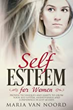 Self Esteem for Women: Proven Techniques and Habits to Grow Your Self Esteem, Assertiveness and Confidence in just 60 days