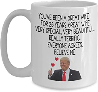 Donald Trump Coffee Mug For Great Wife - You've Been A Great Wife For 26 years - 26 Year Anniversary Gifts for Men and Women, Her, 26th Wedding Annive