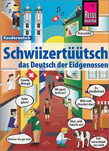 Schwiizertüütsch - das Deutsch der Eidgenossen: Kauderwelsch-Sprachführer von Reise Know-How