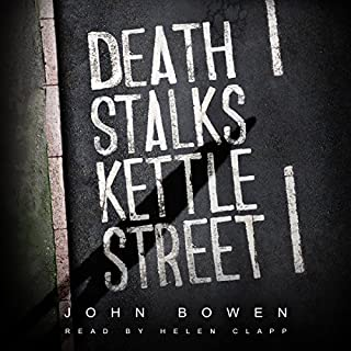 Death Stalks Kettle Street                   By:                                                                                                                                 John Bowen                               Narrated by:                                                                                                                                 Helen Clapp                      Length: 9 hrs and 40 mins     23 ratings     Overall 4.7