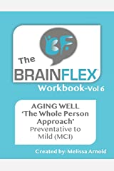 The BrainFlex Workbook: The Whole Person Approach to Aging Well-Vol. 6 Paperback