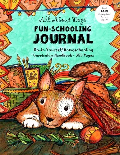 All About Dogs - Fun-Schooling Journal: Do-It-Yourself Homeschooling Curriculum Handbook - 365 Pages