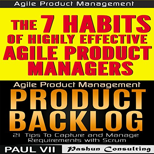 Agile Product Management (Box Set): Product Backlog 21 Tips & The 7 Habits of Highly Effective Agile Product Managers audiobook cover art