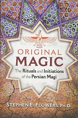 Compare Textbook Prices for Original Magic: The Rituals and Initiations of the Persian Magi 2017 Edition ISBN 9781620556443 by Flowers Ph.D., Stephen E.