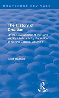 The History of Creation: Or the Development of the Earth and its Inhabitants by the Action of Natural Causes, Volume 1