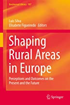 Shaping Rural Areas in Europe: Perceptions and Outcomes on the Present and the Future (GeoJournal Library Book 107)