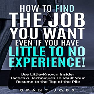 Couverture de How to Find the Job You Want, Even if You Have Little to No Experience!