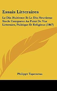 Essais Litteraires: Le Dix-Huitieme Et Le Dix-Neuvieme Siecle Compares Au Point de Vue Litteraire, Politique Et Religieux...