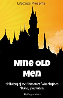 Disney's Nine Old Men: A History of the Animators Who Defined Disney Animation