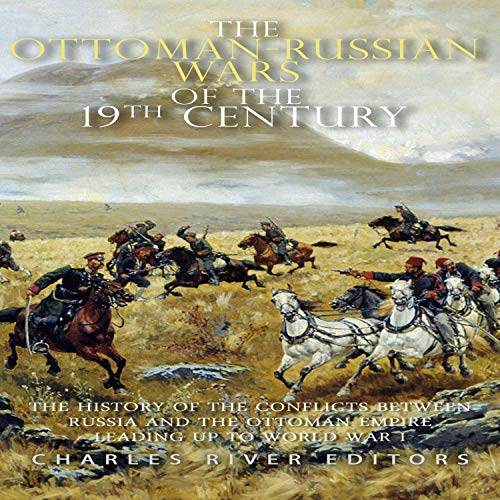 The Ottoman-Russian Wars of the 19th Century Audiobook By Charles River Editors cover art