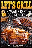 Let's Grill! Hawaii's Best BBQ Recipes: Barbecue Grilling, Smoking, and Slow Cooking Meats, Fish, Seafood, Sides, Vegetables, and Desserts (Volume 6)