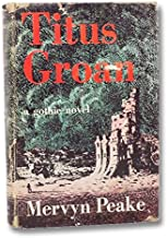 "TITUS GROAN: A GOTHIC NOVEL [VOLUME I OF ""THE GORMENGHAST TRILOGY]"